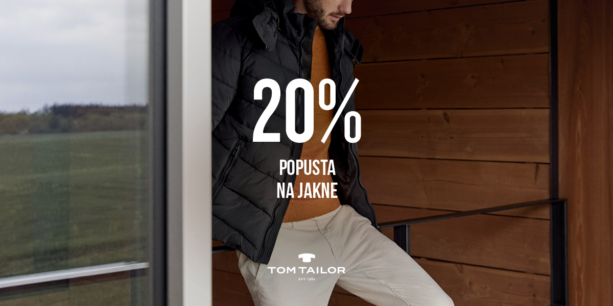 Tom Tailog - 20% popusta na jakne - Mall of Split